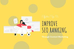 Effective Tips To Improve Your SEO Ranking Through Content Marketing